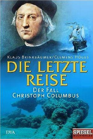 Brinkbäumer, Klaus und Clemens Höges: Die  letzte Reise : der Fall Christoph Columbus 2. Aufl.