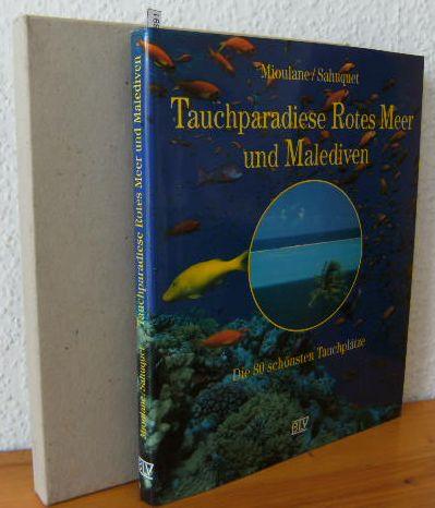 Tauchparadiese Rotes Meer und Malediven : die 80 schönsten Tauchplätze. [Übers. aus dem Franz.: Hans-Jürgen Haltinger] Titel der Originalausgabe: La Mer Rouge et Maldives en 80 plongées 1.Auflage