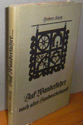 Kürth, Herbert: Auf Wanderfahrt nach alter Handwerkskunst. Ill. und Ausstattung vom Verf. [1. - 8. Tsd.]