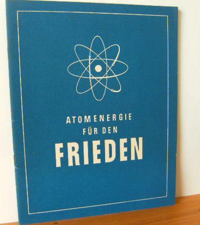 ATOMENERGIE FÜR DEN FRIEDEN 1.Aufl.