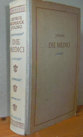 Young, George Frederick: Die Medici. Aus dem Engl. übertr. von Josephine Ewers-Bumiller u. Lotte Günther 1.-5. Tausend. [Published under Military Government Informations Control]