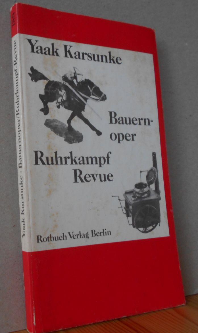 Bauernoper; Ruhrkampf-Revue. Mit einem Nachwort: Erfahrungen bei der alternativen Kulturarbeit. Yaak Karsunke. Rotbuch ; 158 1. - 5. Tsd.