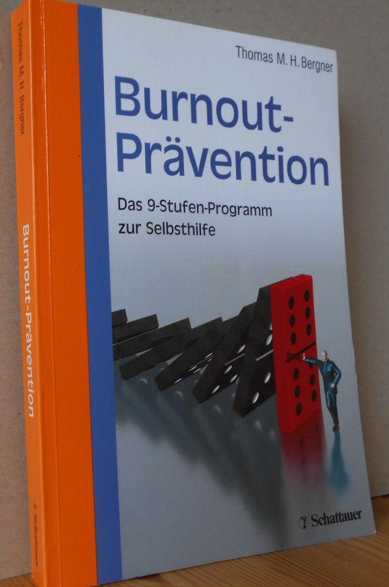 Burnout-Prävention : das 9-Stufen-Programm zur Selbsthilfe ; mit 27 Tests und 93 Übungen sowie 26 Tabellen. Thomas M. H. Bergner 3. unveränderter Nachdruck.