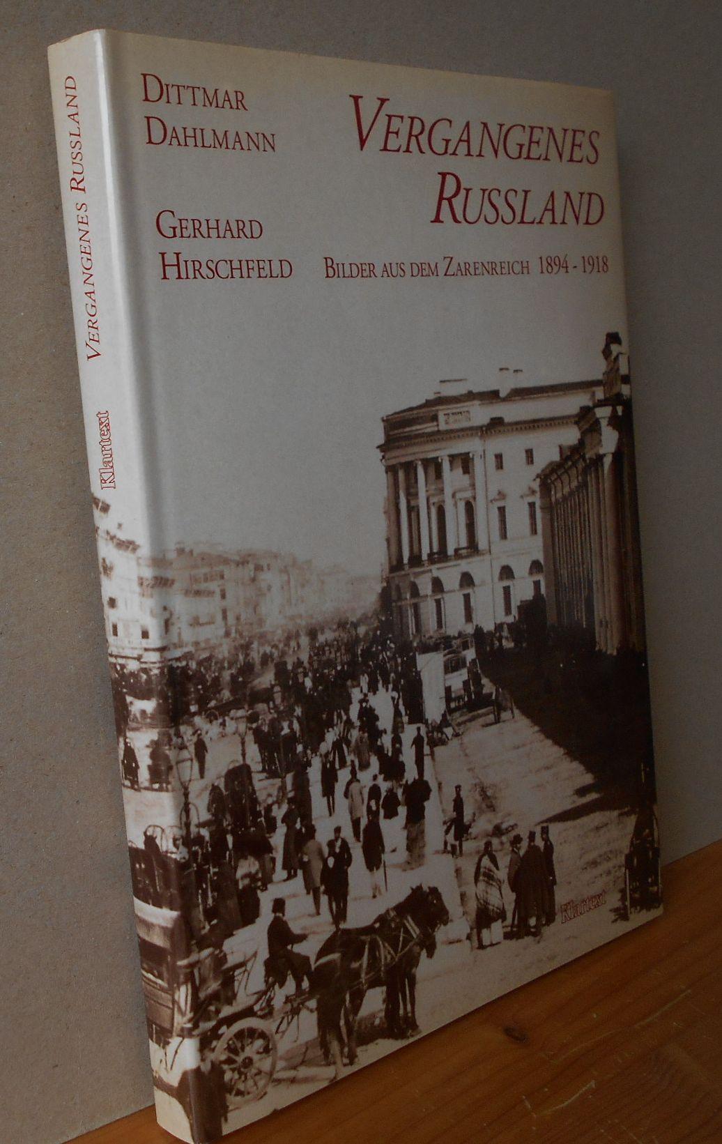 Vergangenes Russland : Bilder aus dem alten Zarenreich 1894 - 1918. Dittmar Dahlmann und Gerhard Hirschfeld 1. Aufl.