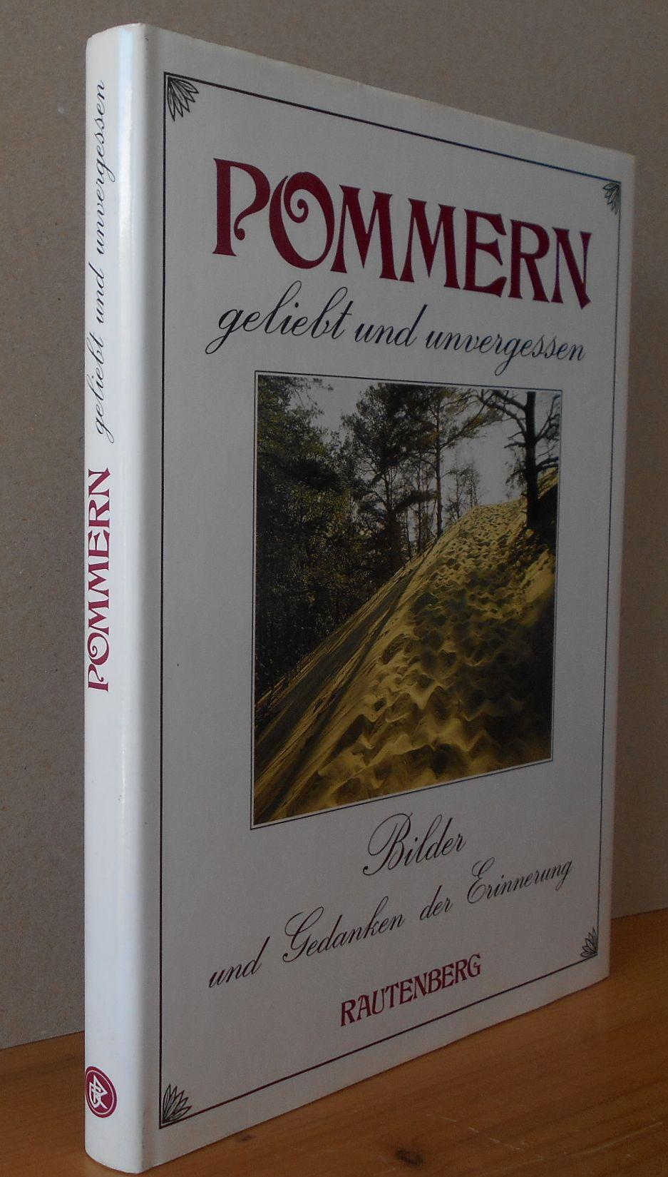 Pommern : geliebt und unvergessen. mit Beitr. von Ernst Moritz Arndt ... / Bilder und Gedanken der Erinnerung ; Bd. 3 Überarb. u. erw. Neuaufl.