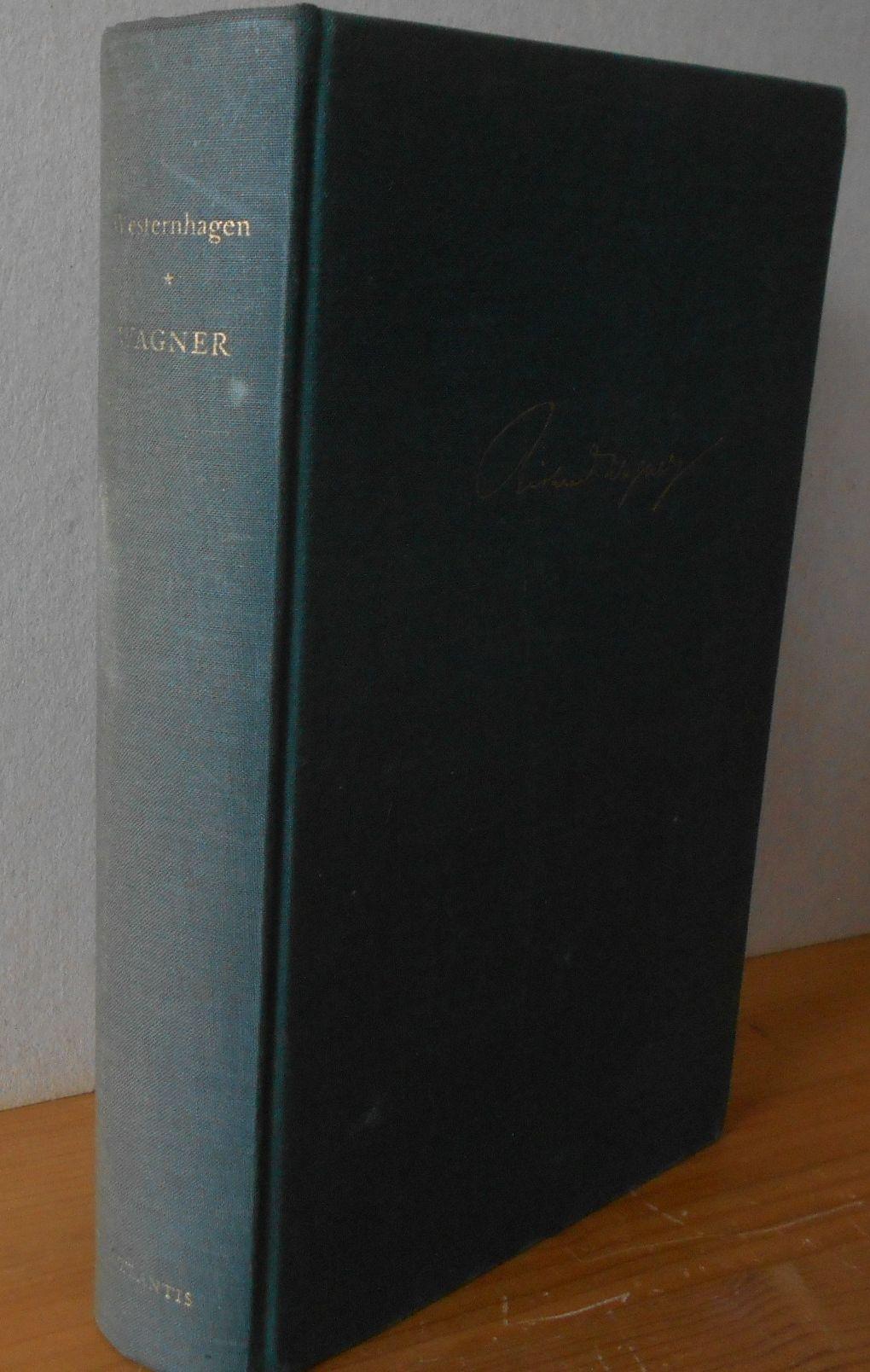 RICHARD WAGNER : Sein Werk, sein Wesen, seine Welt. Curt von Westernhagen 1.Aufl., EA
