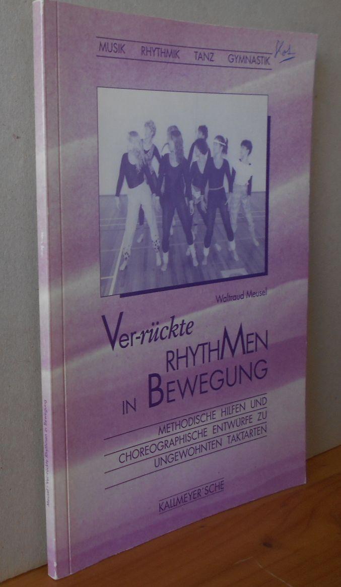 Ver-rückte Rhythmen in Bewegung. Methodische Hilfen und choreographische Entwürfe zu ungewohnten Taktarten für Musik - Rhythmik - Tanz - Gymnastik. [OHNE Cassette!] 1.Aufl., EA
