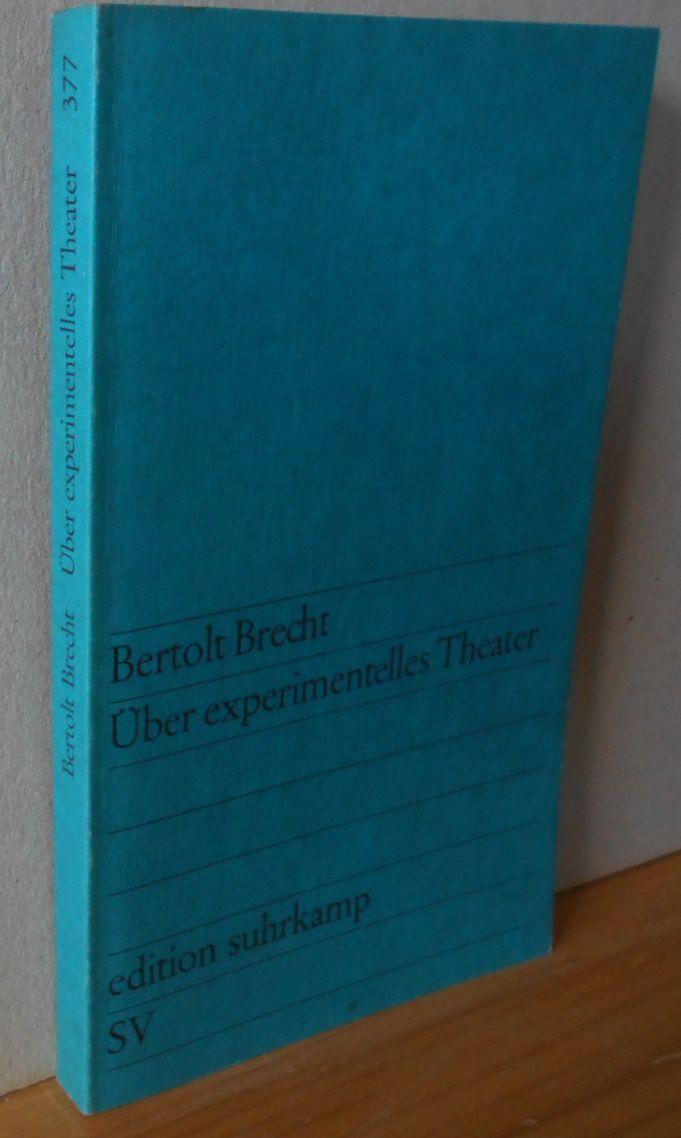 Über experimentelles Theater. Bertolt Brecht. Hrsg. von Werner Hecht / Edition Suhrkamp ; 377 4. Aufl.