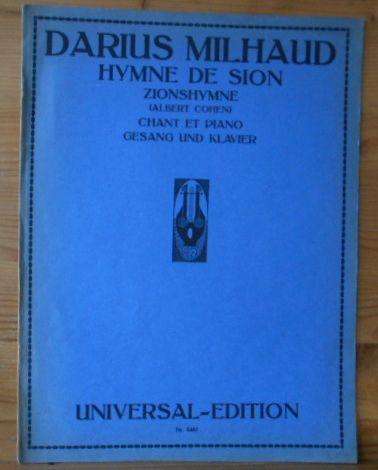 Hymne de Sion -  Zionshymne pour Chant et Piano - für Gesang und Klavier Paroles de  Albert Cohen -  Worte von Albert Cohen;  Deutsch von R. St. Hoffmann 1.Auflage, EA; Universal Edition Nr. 8462