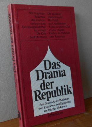 Das Drama der Republik : Zum Neudruck der Weltbühne. 2 Essays von Axel Eggebrecht und Dietrich Pinkerneil. 1.Auflage, EA;