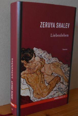 Liebesleben : Roman. Zeruya Shalev. Aus dem Hebr. von Mirjam Pressler. Mit einem Nachwort von Claudia Voigt. (Spiegel-Edition 37). Ungekürzte Lizenzausgabe,