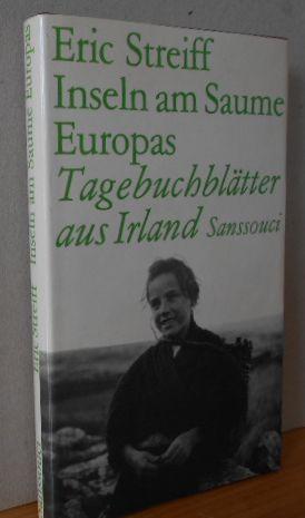 Inseln am Saume Europas : Tagebuchblätter aus Irland. Eric Streiff 1.Aufl., EA