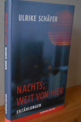 Nachts, weit von hier : Erzählungen. Ulrike Schäfer 1.Auflage, EA