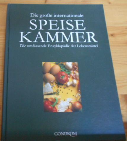 Die große internationale SPEISEKAMMER : Die umfassende Enzyklopädie der Lebensmittel. Sonderausgabe
