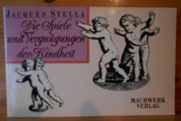 Stella, Jacques: Die Spiele und Vergnügungen der Kindheit. Mit einem Nachw. von Renate Düttmann und einer freien Übers. der franz. Bildlegenden von Ulla Westerweller. Hrsg. von Karl Riha / Rihas Fundgrube ; 6 1. Aufl.