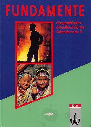 Fundamente - geographisches Grundbuch für die Sekundarstufe II