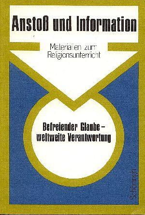 Befreiender Glaube - weltweite Verantwortung . - Teil:  [Hauptbd.]., Anstoß und Information - Materialien zum Religionsunterricht.