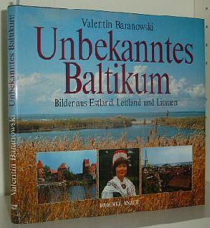 Unbekanntes Baltikum : Bilder aus Estland, Lettland und Litauen
