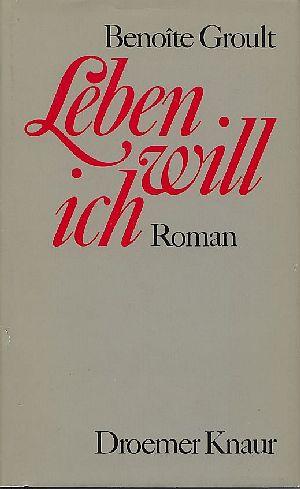 Leben will ich : Roman 1. Aufl.