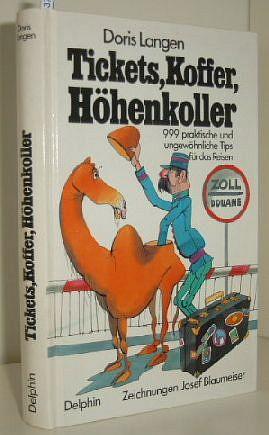 Tickets, Koffer, Höhenkoller : 999 prakt. u. ungewöhnl. Tips für d. Reisen Zeichnungen von Josef Blaumeiser.