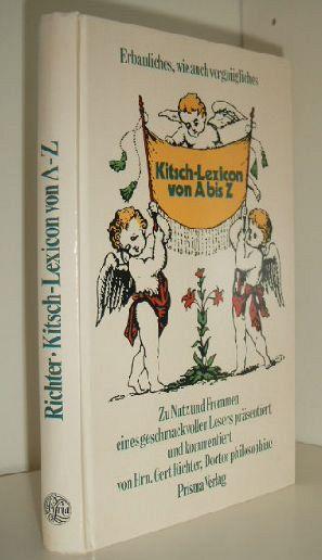 Kitsch-Lexicon von A bis Z : Erbaul., Belehrendes, wie auch Vergnügl. ; zu Nutz u. Frommen e. geschmackvollen Lesers