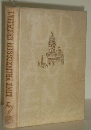Fay, Müriam: Eine Prinzessin erzählt Farbtafeln und Textzeichnungen von H. Kellner.
