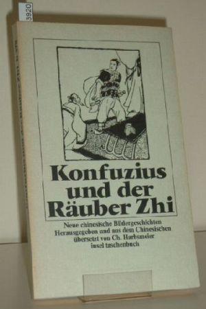 Konfuzius und der Räuber Zhi : neue Bildergeschichten u. alte Anekdoten aus China Insel-Taschenbuch 278 ; Herausgegeben und aus dem Chinesischen übersetzt von Christoph Harbsmeier. 1. Auflage