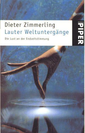 Lauter Weltuntergänge : die Lust an der Endzeitstimmung Serie Piper 2834 ;