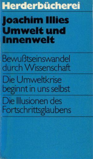 Umwelt und Innenwelt : Bewusstseinswandel durch Wissenschaft Herderbücherei Bd. 487, 2. Aufl.,