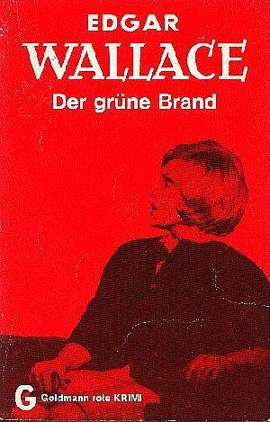 Wallace, Edgar: Der grüne Brand : Kriminalroman = The green rust Goldmann 1020 : Rote Krimi