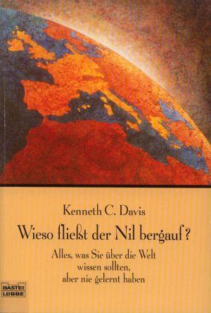 Wieso fließt der Nil bergauf? : alles, was Sie über die Welt wissen sollten, aber nie gelernt haben. Bastei-Lübbe-Taschenbuch ; Bd. 60473 : Sachbuch ;