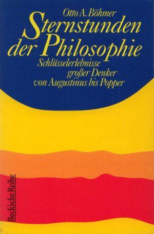 Sternstunden der Philosophie : Schlüsselerlebnisse großer Denker von Augustinus bis Popper. Beck´sche Reihe ; 4015 ;