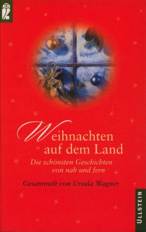 Wagner, Ursula (Hrsg.): Weihnachten auf dem Land : die schönsten Geschichten von nah und fern. Ullstein 24747 ;