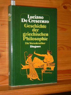 Geschichte der griechischen Philosophie : die Vorsokratiker. Luciano De Crescenzo. Aus d. Ital. von Linde Birk