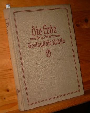 Geologische Kräfte. B. Lindemann, Die Erde / Eine allgemeinverständliche Geologie , Bd. 1 2. Aufl.