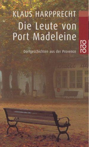Die Leute von Port Madeleine : Dorfgeschichten aus der Provence.