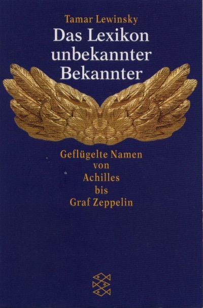 Das Lexikon unbekannter Bekannter : geflügelte Namen von Achilles bis Graf Zeppelin. Fischer
