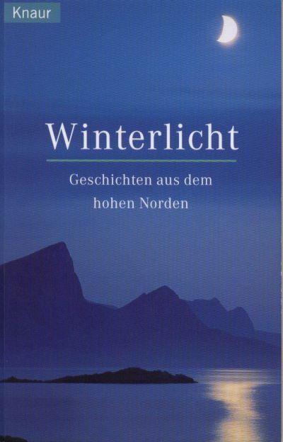 Winterlicht : Geschichten aus dem hohen Norden. Orig.-Ausg.