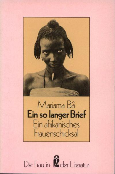 Ein so langer Brief : e. afrikan. Frauenschicksal. Aus d. Franz. von Irmgard Rathke. Mit e. Nachw. von Rolf Italiaander, Ullstein-Buch , Nr. 30142 : Die Frau in d. Literatur 114. - 128. Tsd.,