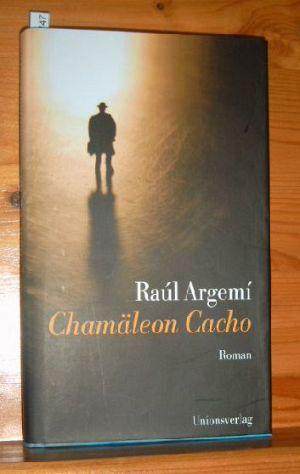 Chamäleon Cacho : Roman. Aus dem Spanischen von Susanna Mende.