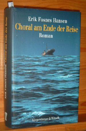 Choral am Ende der Reise : Roman. Aus dem Norweg. von Jörg Scherzer. 1. Aufl.