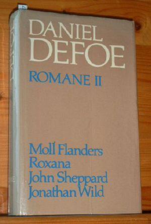 Defoe, Daniel: Romane. Zweiter Band: Moll Flanders, Roxana, John Sheppard, Jonathan Wild. Hrsg. von Norbert Miller