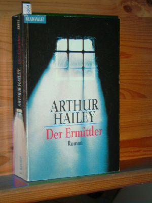 Hailey, Arthur: Der Ermittler : Roman. Aus dem Amerikan. von Wulf Bergner, [Goldmann] , 35211 : Blanvalet Taschenbuchausg.