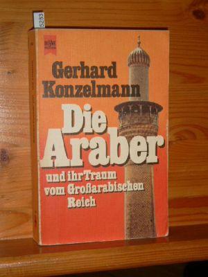 Die Araber und ihr Traum vom Grossarabischen Reich. Heyne-Bücher , Nr. 7030 : Heyne-Sachbuch Genehmigte, ungekürzte Taschenbuchausg.
