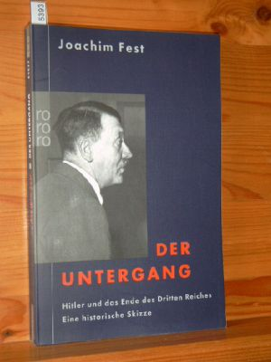 Der Untergang : Hitler und das Ende des Dritten Reiches , eine historische Skizze. Rororo 61537,