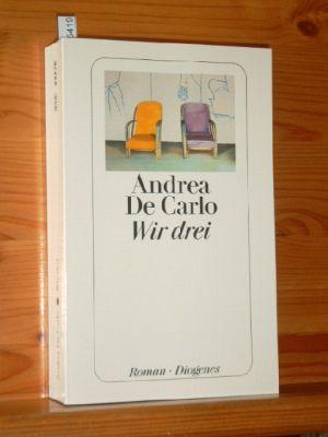 Wir drei : Roman. Aus dem Ital. von Renate Heimbucher.