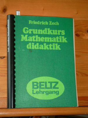 Grundkurs Mathematikdidaktik : theoret. u. prakt. Anleitungen für d. Lehren u. Lernen im Fach Mathematik. Beltz-Lehrgang 2. Aufl., Dr. nach Typoskript,