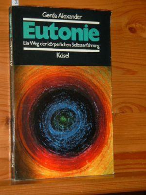 Eutonie : e. Weg d. körperl. Selbsterfahrung. 4., erg. Aufl.