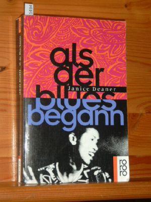 Als der Blues begann : Roman. Dt. von Adelheid Zöfel, Rororo 81. - 95. Tsd.