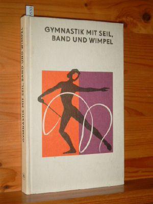 Gymnastik mit Seil, Band und Wimpel. T. T. Warakina , L. N. Kudrjasova , T. P. Markova. [Übers. aus d. Russ.: Thomas Schnürer. Fachl. Bearb.: Sigrid Werner] 1. Aufl.